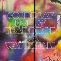 Coldplay - Every Teardrop Is A Waterfall - singolo