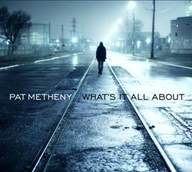 Pat Metheny - what's It All About - cd cover